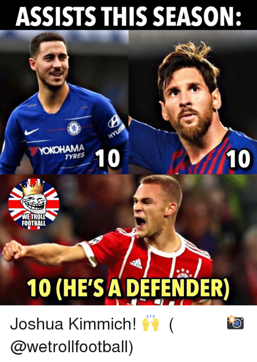 Football, Memes, and Troll: ASSISTS THIS SEASON:  YOKOHAMA  TYRES  WE TROLL  FOOTBALL  10 (HE'SADEFENDER) Joshua Kimmich! 🙌 ⠀⠀⠀⠀⠀⠀⠀⠀⠀⠀⠀ (📸 @wetrollfootball)