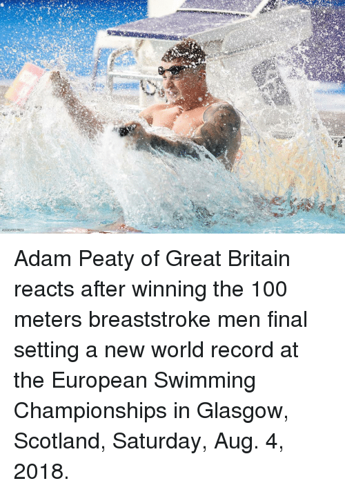 Anaconda, Memes, and Record: ASSOCIATED PRESS Adam Peaty of Great Britain reacts after winning the 100 meters breaststroke men final setting a new world record at the European Swimming Championships in Glasgow, Scotland, Saturday, Aug. 4, 2018.