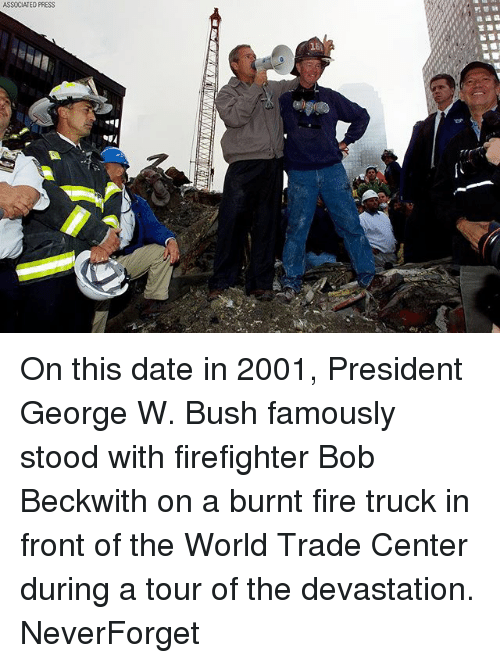 trucking: ASSOCIATED PRESS On this date in 2001, President George W. Bush famously stood with firefighter Bob Beckwith on a burnt fire truck in front of the World Trade Center during a tour of the devastation. NeverForget