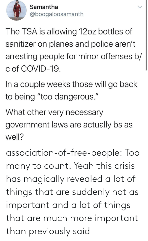 Count: association-of-free-people:  Too many to count.     Yeah this crisis has magically revealed a lot of things that are suddenly not as important and a lot of things that are much more important than previously said