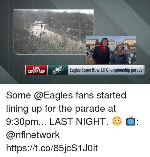 Eagles Fans: at  58  LIVE  COVERAGE  Eagles Super Bowl LIl Championship parade Some @Eagles fans started lining up for the parade at 9:30pm... LAST NIGHT. 😳  📺: @nflnetwork https://t.co/85jcS1J0it