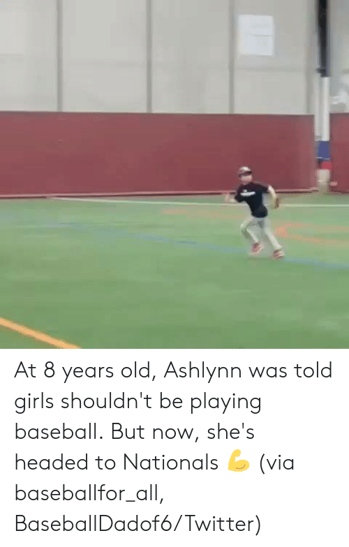 Baseball, Girls, and Twitter: At 8 years old, Ashlynn was told girls shouldn't be playing baseball.  But now, she's headed to Nationals 💪  (via baseballfor_all, BaseballDadof6/Twitter)