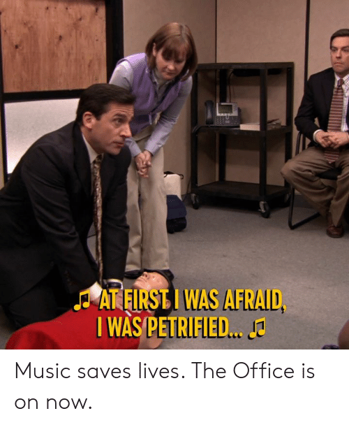 Dank, Music, and The Office: AT FIRST I WAS AFRAID  I WAS PETRIFIED.. Music saves lives. The Office is on now.