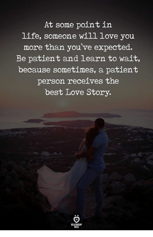Life, Love, and Best: At some pointin  life, someone will love you  more than you've expected.  Be patient and learn to wait,  because sometimes, a patient  person receives the  best Love Story.