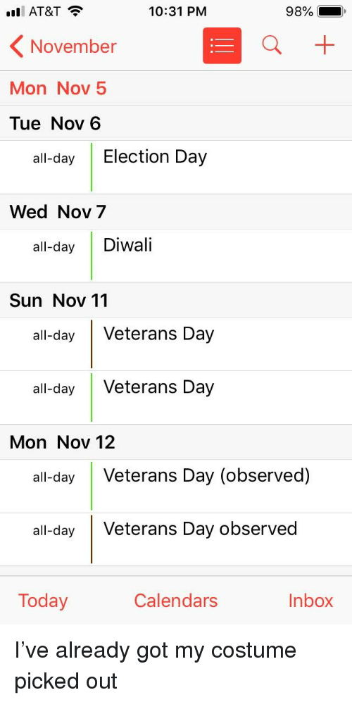 The Office, At&t, and Inbox: AT&T  10:31 PM  98%  November  Mon Nov 5  Tue Nov6  all-day Election Day  Wed Nov 7  all-day Diwali  Sun Nov 11  all-day Veterans Day  all-day Veterans Day  Mon Nov 12  all-day Veterans Day (observed)  all-day Veterans Day observed  Today  Calendars  Inbox