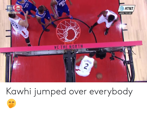 Above the Rim, At&t, and Jumped: AT&T  19 EASTERN SENLS  ABOVE THE RIM  WE THE NURTH  2 Kawhi jumped over everybody 🤭