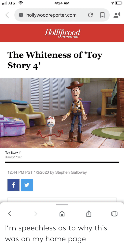 """Toy Story 4: AT&T  4:24 AM  с п  Ohollywoodreporter.com  THE  Hollijrood  REPORTER  The Whiteness of 'Toy  Story 4'  """"Toy Story 4'  Disney/Pixar  12:44 PM PST 1/3/2020 by Stephen Galloway  f I'm speechless as to why this was on my home page"""