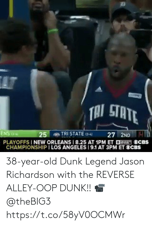 Tri State: AT  TAI STATE  TRI STATE 3-4  27 2ND4  ENS  25  PLAYOFFS I NEW ORLEANS 8.25 AT 1PM ET ECBS  CHAMPIONSHIP I LOS ANGELES 19.1 AT 3PM ET SCBS 38-year-old Dunk Legend Jason Richardson with the REVERSE ALLEY-OOP DUNK!!   📹 @theBIG3   https://t.co/58yV0OCMWr