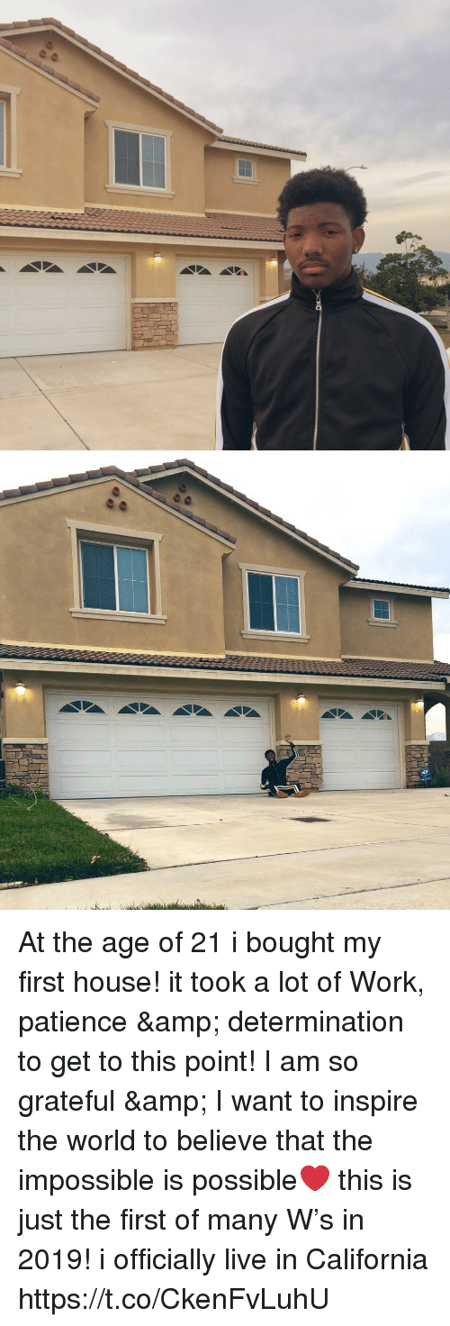 the impossible: At the age of 21 i bought my first house! it took a lot of Work, patience & determination to get to this point! I am so grateful & I want to inspire the world to believe that the impossible is possible❤️ this is just the first of many W's in 2019! i officially live in California https://t.co/CkenFvLuhU
