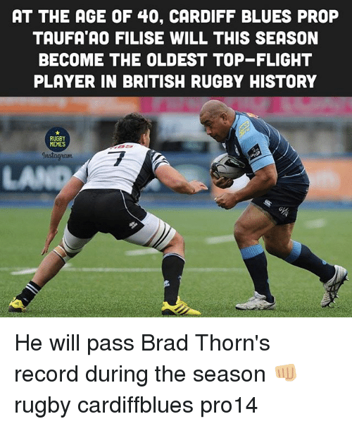Flight, History, and Record: AT THE AGE OF 40, CARDIFF BLUES PROP  TAUFA AO FILISE WILL THIS SEASON  BECOME THE OLDEST TOP-FLIGHT  PLAYER IN BRITISH RUGBY HISTORY  RUGBY  MEHES  ET  Instagrianm  LA He will pass Brad Thorn's record during the season 👊🏼 rugby cardiffblues pro14