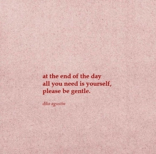 Day, All, and You: at the end of the day  all you need is yourself,  please be gentle.  dika agustin