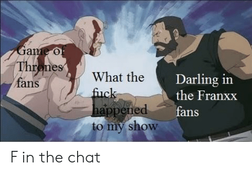 Anime, Chat, and Darling: at  Thromes  fans  What the  Darling in  the Franxx  fans  happened  to my show F in the chat