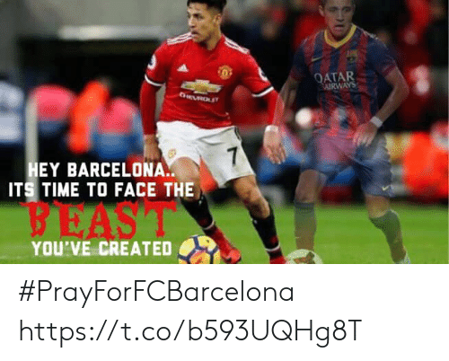 Barcelona, Memes, and Time: ATAR  AIRWAYS  EY BARCELONA.  ITS TIME TO FACE THE  BEAS  YOU'VE CREATED #PrayForFCBarcelona https://t.co/b593UQHg8T