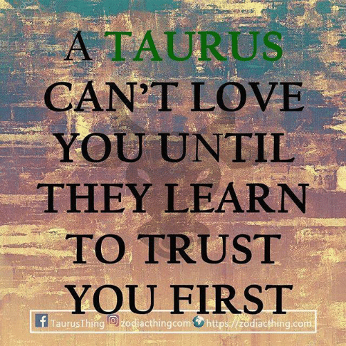 trust you: ATAURUS  CANT LOVE  YOU UNTII  THEY LEARN  TO TRUST  YOU FIRST  f TaurusThng O) zodiacthingcom https:/ /zodiacthing.com