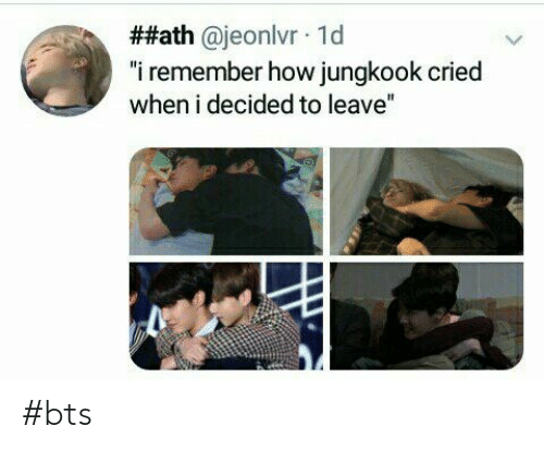 """Bts, How, and Remember:  ##ath @jeonlvr 1d  """"i remember how jungkook cried  when i decided to leave"""" #bts"""