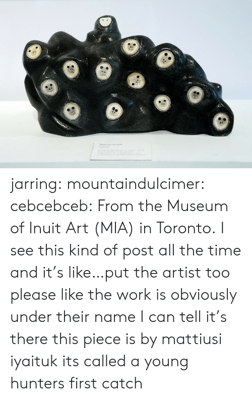 Tumblr, Work, and Blog: atiuwte tams jarring:  mountaindulcimer:  cebcebceb: From the Museum of Inuit Art (MIA) in Toronto.  I see this kind of post all the time and it's like…put the artist too please like the work is obviously under their name I can tell it's there   this piece is by mattiusi iyaituk its called a young hunters first catch