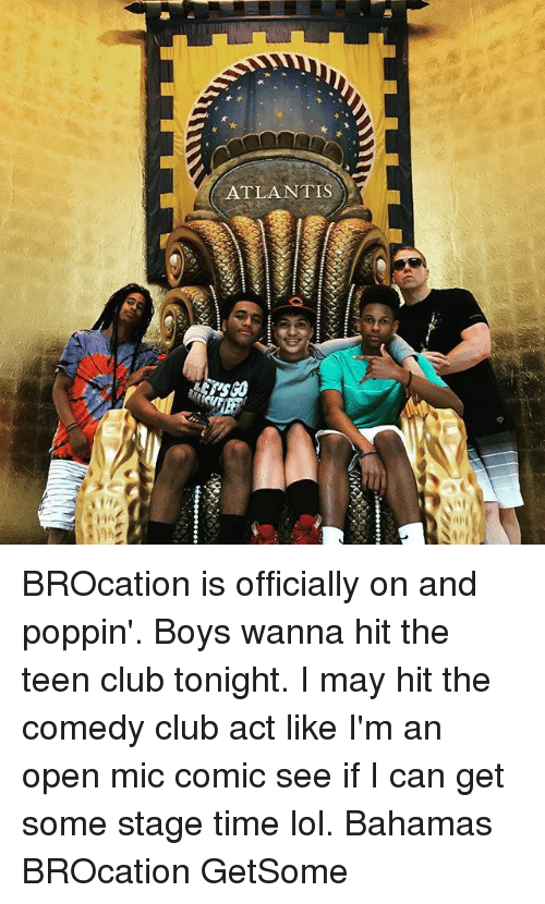 Club, Lol, and Memes: ATLANTIS BROcation is officially on and poppin'. Boys wanna hit the teen club tonight. I may hit the comedy club act like I'm an open mic comic see if I can get some stage time lol. Bahamas BROcation GetSome