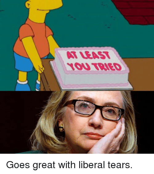 atleast you tried goes great with liberal tears 6688165 atleast you tried goes great with liberal tears meme on esmemes com