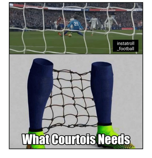 Football, Memes, and 🤖: ATLETIC HADRID  instatroll  football  What Courtois Needs