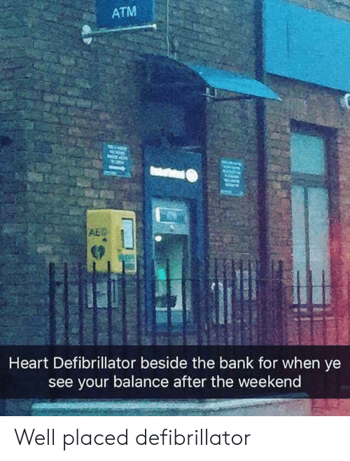 atm: ATM  AEG  Heart Defibrillator beside the bank for when ye  see your balance after the weekend Well placed defibrillator
