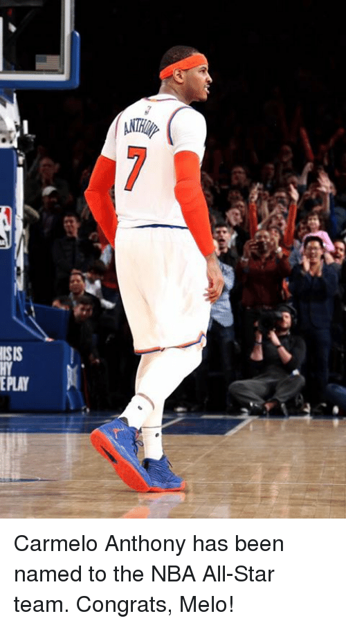 nba all stars: ATRip  ISIS  EPLAY  ソ Carmelo Anthony has been named to the NBA All-Star team. Congrats, Melo!