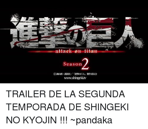 Memes, Titanic, and Attack on Titan: attack on titan  Season  wwwww.shingeki.tv TRAILER DE LA SEGUNDA TEMPORADA DE SHINGEKI NO KYOJIN !!!  ~pandaka