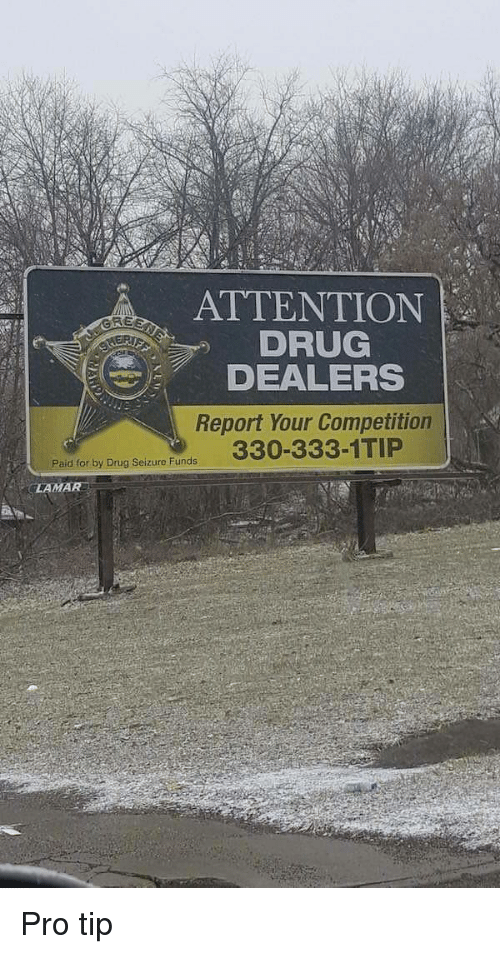 seizure: ATTENTION  DRUG  DEALERS  Report Your Competition  RE  Paid for by Drug Seizure Funds  LAMAR Pro tip