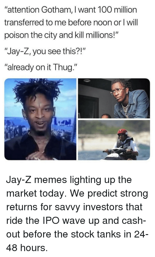 "Jay Z Memes: ""attention Gotham, I want 100 million  transferred to me before noon or l wil  poison the city and kill millions!""  ""Jay-Z, you see this?!""  ""already on it Thug."""