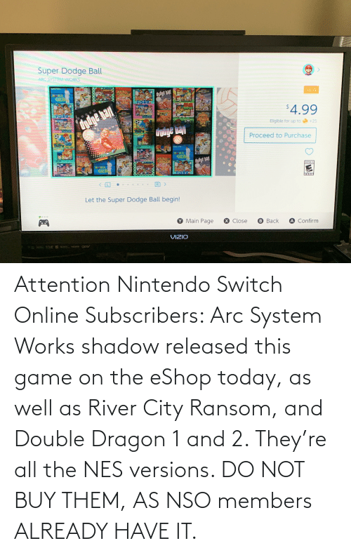 river: Attention Nintendo Switch Online Subscribers: Arc System Works shadow released this game on the eShop today, as well as River City Ransom, and Double Dragon 1 and 2. They're all the NES versions. DO NOT BUY THEM, AS NSO members ALREADY HAVE IT.