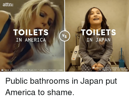 """America, Memes, and youtube.com: attn:  TOILETS  IN AMERICA  TOILETS  IN JAPAN  ,  GURINGeU7sA JAPANESE TOILET  IFENHERE. 1W FROM VIA YOUTUBE  .--NICK & NORAH'S INFINITE PLAYLIST,"""" COLU BIA PICTURES (2008) Public bathrooms in Japan put America to shame."""