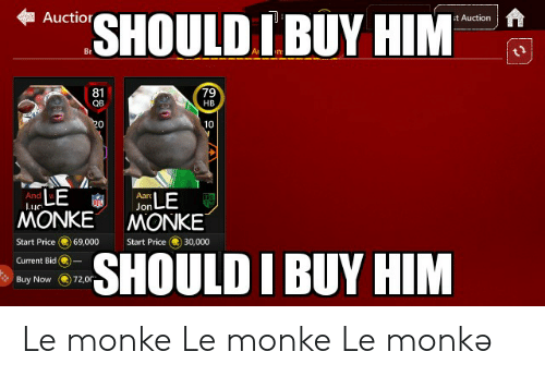 Monk, Him, and Now: Auction  SHOULD IBUY HIM  it Auction  79  81  QB  HB  20  10  LE  MONKE  And  Aarc  TO  luc  Jon  MONKE  Start Price  69,000  Start Price  30,000  SHOULD I BUY HIM  Current Bid  Buy Now  72,0r Le monke Le monke Le monkə