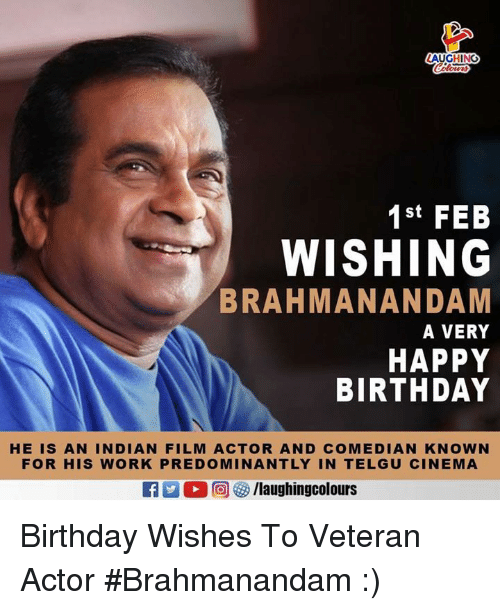 Birthday, Work, and Happy Birthday: AUGHING  1st FEB  WISHING  BRAHMANANDAM  A VERY  HAPPY  BIRTHDAY  HE IS AN INDIAN FILM ACTOR AND COMEDIAN KNOWN  FOR HIS WORK PREDOMINANTLY IN TELGU CINEMA  EA M。回參/laughingcolours Birthday Wishes To Veteran Actor #Brahmanandam :)