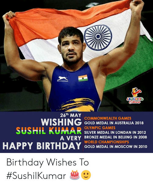 Beijing: AUGHING  26th MAY  WISHING COND MEDAL IN AUSTRALA 2018  SUSHIL KUMAR SILVER MEDAL IN LONDAN IN 2012  COMMONWEALTH GAMES  OLYMPIC GAMES  A VERY BRONZE MEDAL IN BEIJING IN 2008  WORLD CHAMPIONSHIPS  GOLD MEDAL IN MOSCOW IN 2010 Birthday Wishes To #SushilKumar 🎂🙂