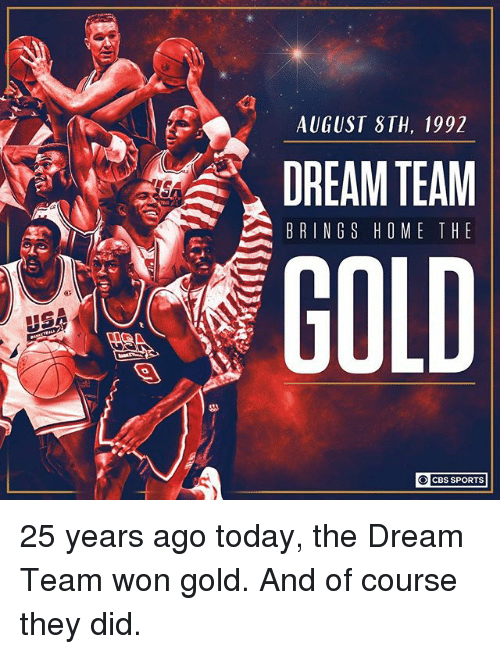 Wonned: AUGUST STH, 1992  DREAM TEAM !  BRINGS HOME THE  GOLD  ○】 CBS SPORTS 25 years ago today, the Dream Team won gold. And of course they did.