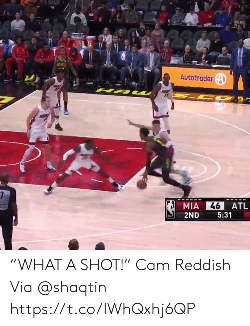 "Memes, 🤖, and Mia: Autotrader  H A W  $7  46  MIA  ATL  2ND  5:31 ""WHAT A SHOT!""   Cam Reddish  Via @shaqtin   https://t.co/IWhQxhj6QP"