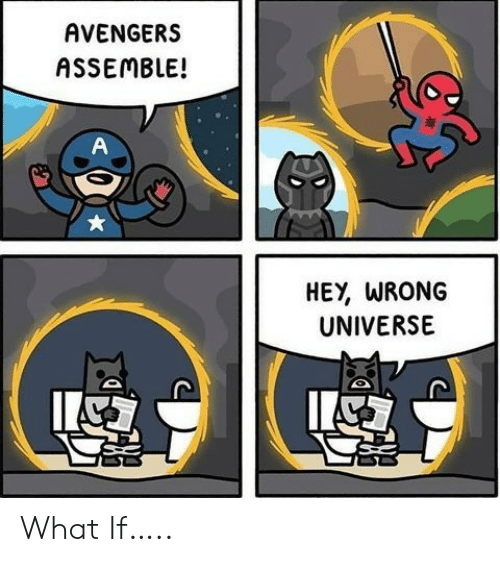 assemble: AVENGERS  ASSEMBLE!  A  HEY, WRONG  UNIVERSE What If…..