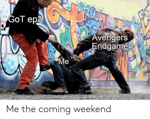 Dank, Avengers, and 🤖: Avengers  Endgame  Me Me the coming weekend