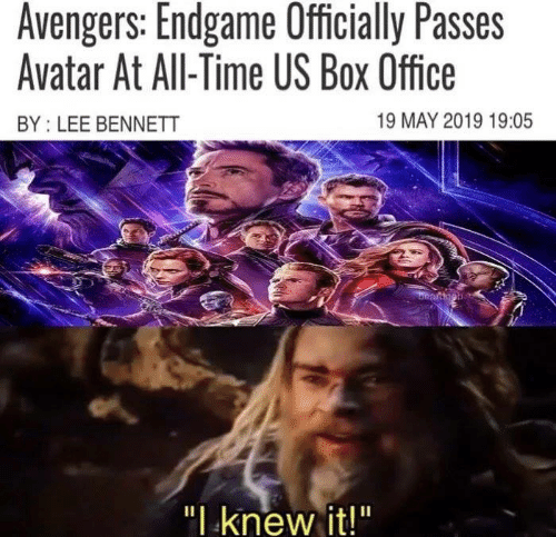 "Memes, Avatar, and Avengers: Avengers: Endgame Officially Passes  Avatar At All-Time US Box Office  19 MAY 2019 19:05  BY: LEE BENNETT  "" knew it!"""