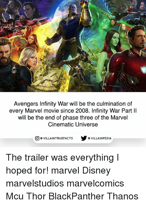 Disney, Memes, and Avengers: Avengers Infinity War will be the culmination of  every Marvel movie since 2008. Infinity War Part ll  will be the end of phase three of the Marvel  Cinematic Universe  回@VILLA IN TRUEFACTS  步@VILLA IN PEDI The trailer was everything I hoped for! marvel Disney marvelstudios marvelcomics Mcu Thor BlackPanther Thanos
