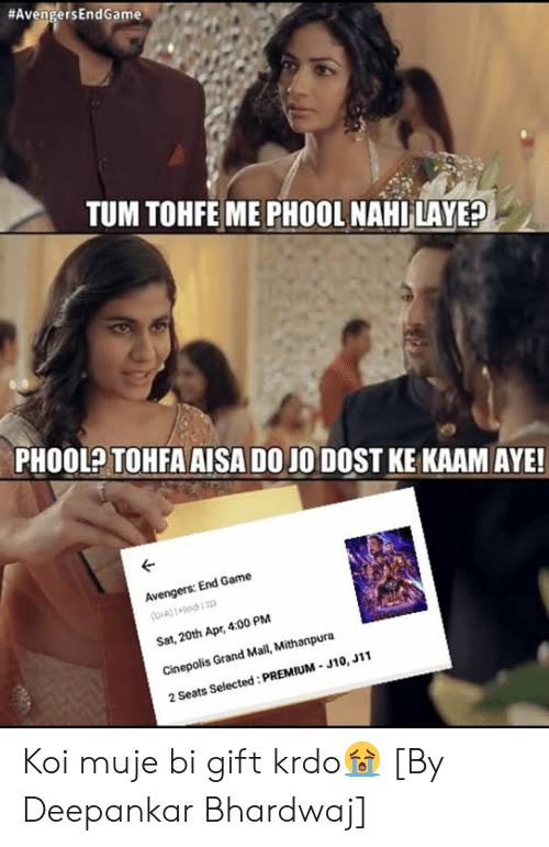Memes, Avengers, and Game:  #AvengersEndGame  TUM TOHFE ME PHOOL NAHI LAYE?  PHOOL TOHFA AISA DO JODOST KE KAAM AYE!  Avengers: End Game  Sat, 20th Apr, 4:00 PM  Cinepolis Grand Mall, Mithanpura  2 Seats Selected: PREMIUM- J10, J11 Koi muje bi gift krdo😭 [By Deepankar Bhardwaj]