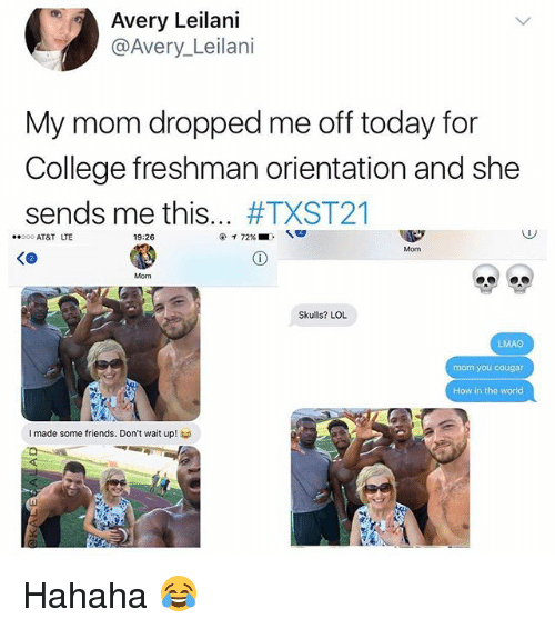 College, Friends, and Lmao: , Avery Leilani  @Avery Leilani  My mom dropped me off today for  College freshman orientation and she  sends me this #TXST21  AT&T LTE  19:26  Mom  Mom  Skulls? LOL  LMAO  mom you cougar  How in the world  I made some friends. Don't wait up to Hahaha 😂