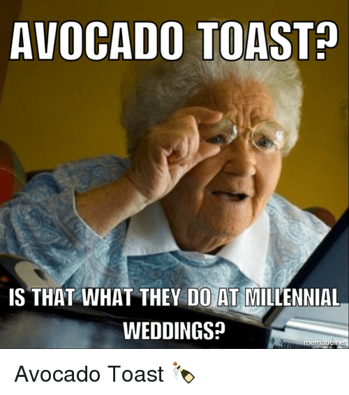 avocado toast is that what they do at millennial weddings 27351266 avocado toast? is that what they do at millennial weddings