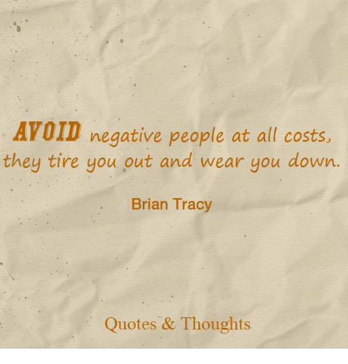 Tire Quotes Enchanting Avoid Negative People At All Costs They Tire You Out And Wear You