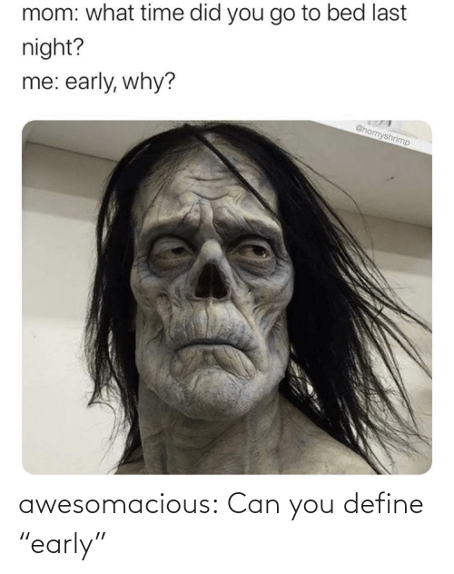 "Define: awesomacious:  Can you define ""early"""