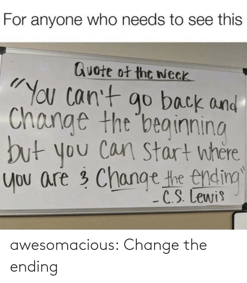 Ending: awesomacious:  Change the ending