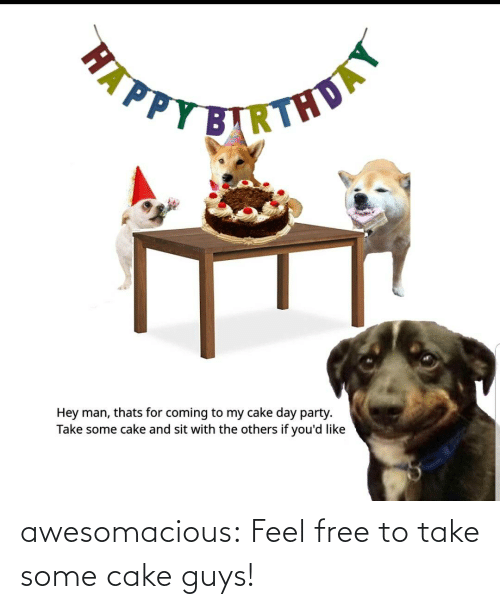 Feel Free: awesomacious:  Feel free to take some cake guys!