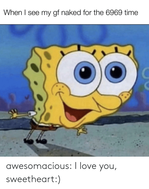 Love, Tumblr, and I Love You: awesomacious:  I love you, sweetheart:)