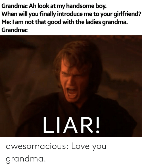 Grandma: awesomacious:  Love you grandma.