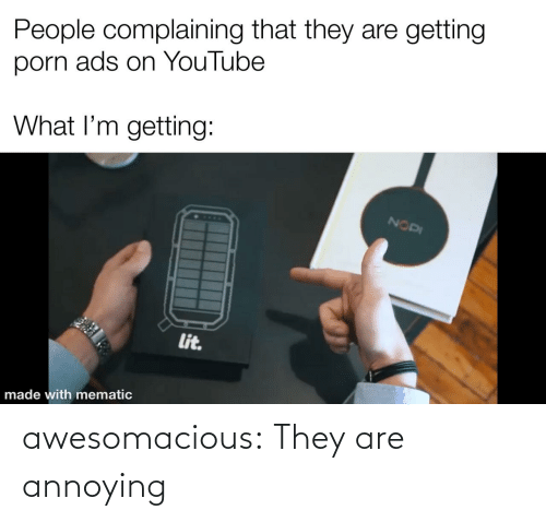 class: awesomacious:  They are annoying