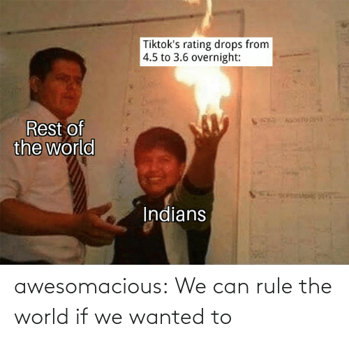 World: awesomacious:  We can rule the world if we wanted to